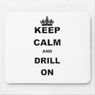 KEEP CALM AND DRILL ON MOUSE PAD