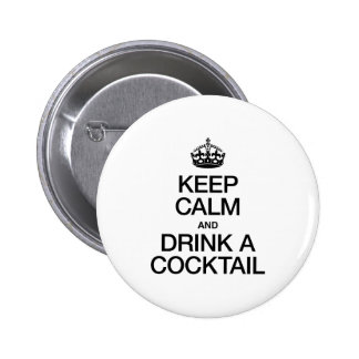 KEEP CALM AND DRINK A COCKTAIL BUTTONS