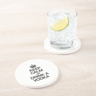KEEP CALM AND DRINK A VODKA DRINK COASTER