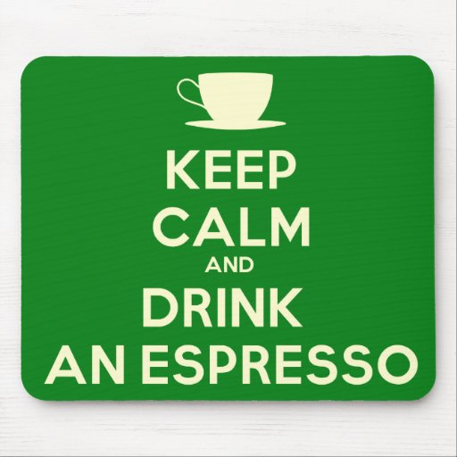 Keep Calm and Drink an Espresso Mouse Pad