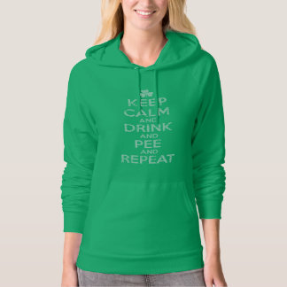 Keep Calm and Drink and Pee and Repeat Hooded Sweatshirt