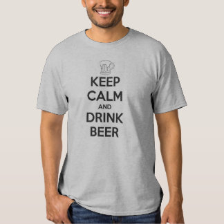 Keep calm and Drink Beer T Shirts