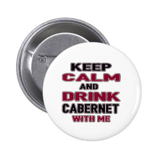 Keep Calm And Drink Cabernet with me 2 Inch Round Button