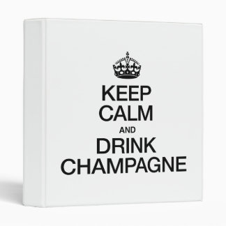 KEEP CALM AND DRINK CHAMPAGNE 3 RING BINDER