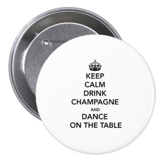 Keep Calm and Drink Champagne and Dance on the Tab Button
