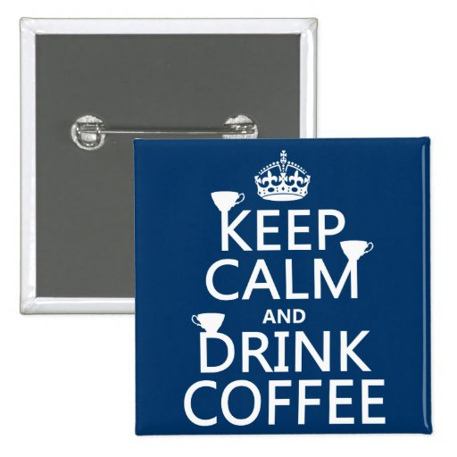 Keep Calm and Drink Coffee - all colors Pinback Button