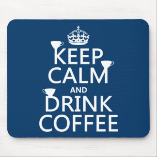 Keep Calm and Drink Coffee - all colors Mouse Pads