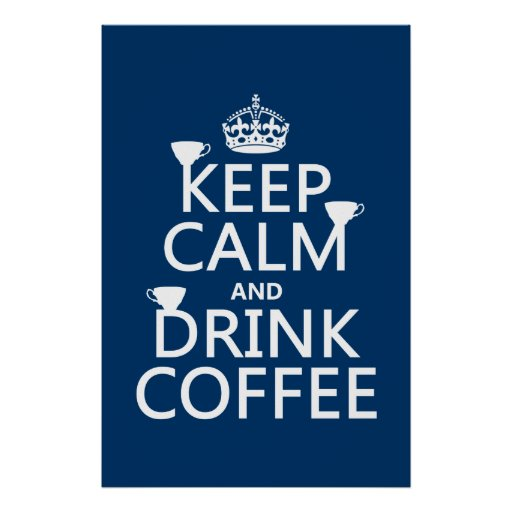 Keep Calm and Drink Coffee - all colors Poster