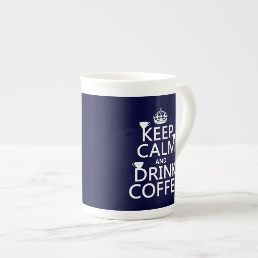 Keep Calm and Drink Coffee - all colors Tea Cup