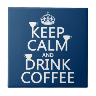 Keep Calm and Drink Coffee - all colors Tile