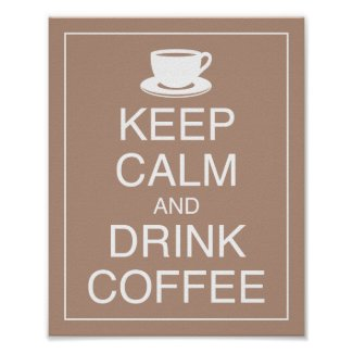 Keep Calm and Drink Coffee Art Poster Print print