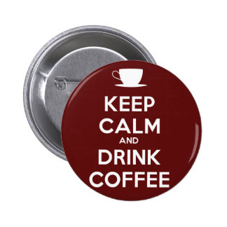 Keep Calm and Drink Coffee Pinback Buttons