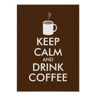 KEEP CALM and DRINK COFFEE - cup of coffee Poster