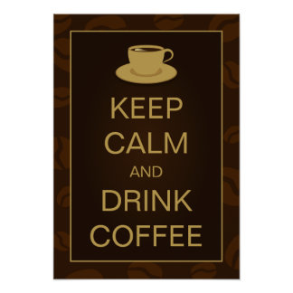 Keep Calm and Drink Coffee Cup Shop Cafe Posters