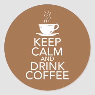 Keep Calm and Drink Coffee Gift Items Classic Round Sticker