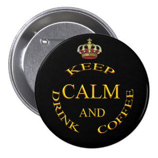 Keep Calm and Drink Coffee Gold And Black Pinback Buttons
