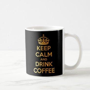 Coffee Themed Keep calm and drink coffee gold and black mug
