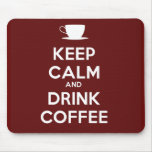 Keep Calm and Drink Coffee Mouse Pad
