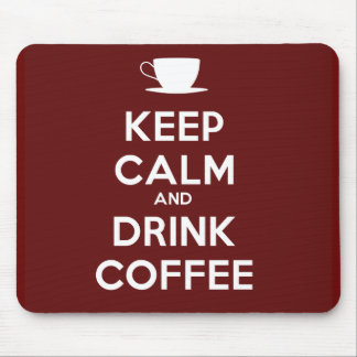 Keep Calm and Drink Coffee Mouse Pads