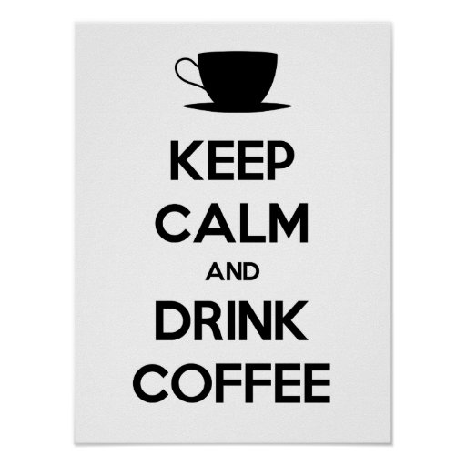 Keep Calm and Drink Coffee Posters