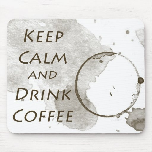 Keep Calm and Drink Coffee Stain Mouse Pads
