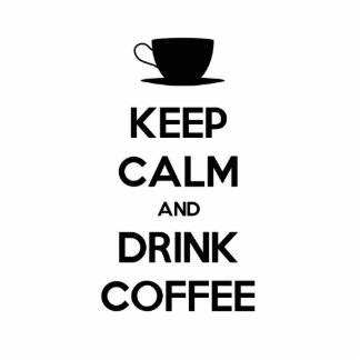 Keep Calm and Drink Coffee Statuette