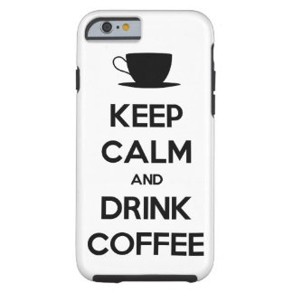 Keep Calm and Drink Coffee Tough iPhone 6 Case