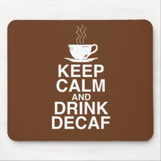 Keep Calm and Drink Decaf Coffee Gift Ideas Fun Mouse Pad