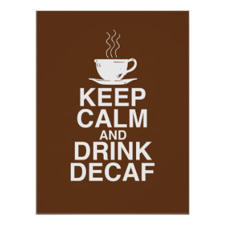 Keep Calm and Drink Decaf Coffee Poster Gift Print