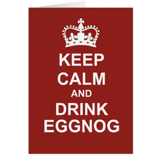 KEEP CALM AND DRINK EGGNOG Greeting Card