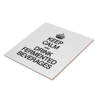 KEEP CALM AND DRINK FERMENTED BEVERAGES CERAMIC TILES