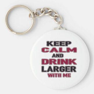 Keep Calm And Drink Larger with me Basic Round Button Keychain