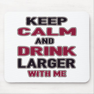 Keep Calm And Drink Larger with me Mouse Pad