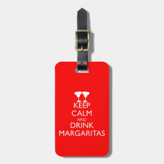 KEEP CALM AND DRINK MARGARITAS BAG TAG