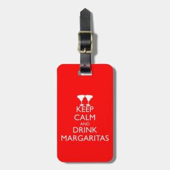 Keep Calm And Drink Margaritas Bag Tag by HolidayBug at Zazzle