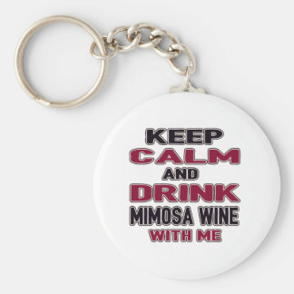 Keep Calm And Drink Mimosa Wine with me Basic Round Button Keychain