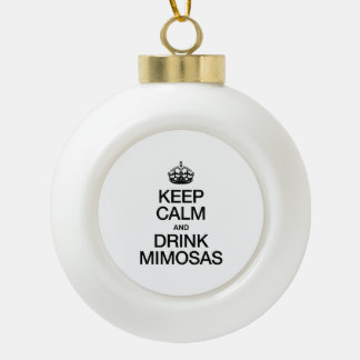 KEEP CALM AND DRINK MIMOSAS CERAMIC BALL CHRISTMAS ORNAMENT