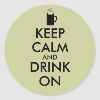 Keep Calm and Drink On Beer Soda Root Beer Lovers Classic Round Sticker