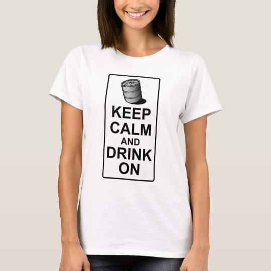 Keep Calm and Drink On - British Keg Parody T-Shirt