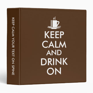 Keep Calm and Drink On Coffee Tea Customizable Binder