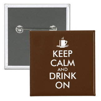 Keep Calm and Drink On Coffee Tea Customizable 2 Inch Square Button
