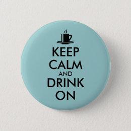 Keep Calm and Drink On Coffee Tea Customizable Pinback Button