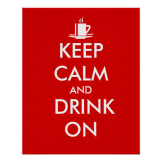 Keep Calm and Drink On Coffee Tea Customizable Poster