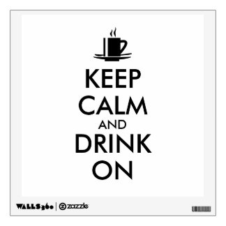 Keep Calm and Drink On Coffee Tea Customizable Wall Decal