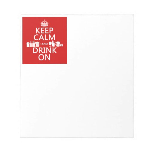Keep Calm and Drink On (customisable colours) Notepad