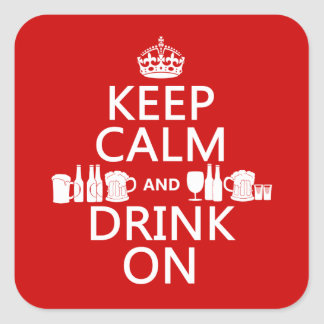 Keep Calm and Drink On (customisable colours) Square Sticker