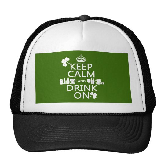Keep Calm and Drink On (irish st patricks) Trucker Hat