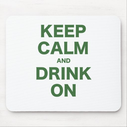 Keep Calm and Drink On Mouse Pads