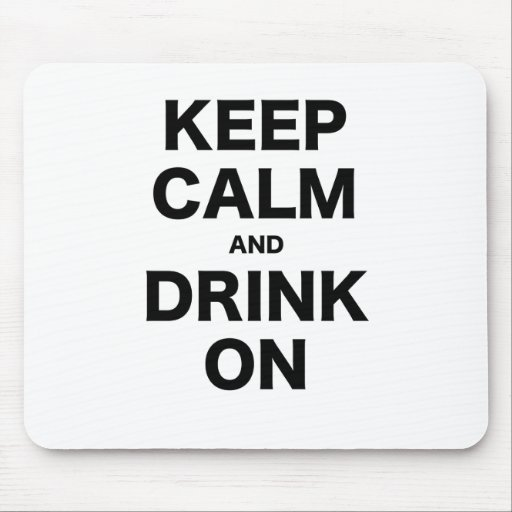 Keep Calm and Drink On Mousepads
