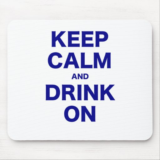 Keep Calm and Drink On Mouse Pad